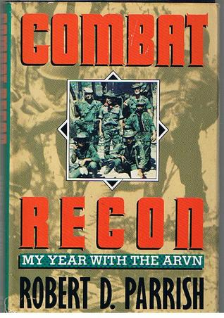 Combat Recon: My Year with the Arvn  by  Robert D. Parrish