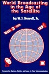 World Broadcasting in the Age of the Satellite: Comparative Systems, Policies and Issues in Mass Telecommunication W. J. Howell