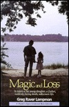 Magic and Loss: In Letters to His Young Daughter, a Father, Suddenly Facing Death, Rediscovers Life  by  Greg Raver-Lampman