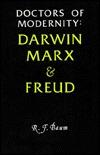 Doctors of Modernity: Darwin, Marx, and Freud  by  R.F. Baum