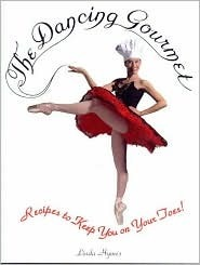 The Dancing Gourmet: Recipes to Keep You on Your Toes!  by  Linda Hymes