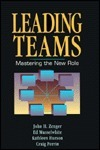 Leading Teams: Mastering the New Role John H. Zenger