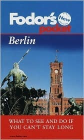 Pocket Berlin, 1st Edition: What to See and Do If You Cant Stay Long  by  Fodors Travel Publications Inc.