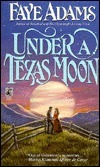 Under a Texas Moon  by  Faye Adams