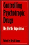 Controlling Psychotropic Drugs: The Nordic Experience Kettil Bruun
