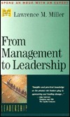 From Management To Leadership (Management Master Series. Set 4, Leadership)  by  Lawrence M. Miller