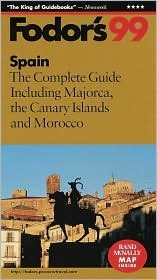 Spain 99: The Complete Guide Including Majorca, the Canary Islands and Morocco  by  Fodors Travel Publications Inc.