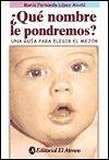 Que nombre le pondremos?/ What Should We Name The Baby?: Una Guia Para Elegir El Mejor/ A Guide to Choose the Best  by  Maria Fernanda Lopez Alcala