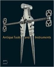Antique Tools and Instruments: From the Nessi Collection Luigi Nessi