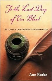 To the Last Drop of Our Blood: A Story of Government and Religion Ann Burke
