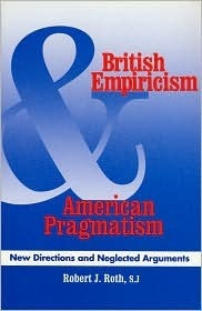 British Empiricism and American Pragmatism: New Directions and Neglected Arguments  by  Robert Roth