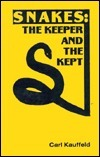 Snakes, the Keeper and the Kept  by  Carl Kauffeld