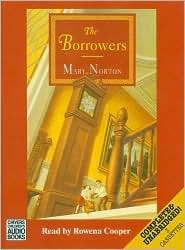 The Borrowers: Complete & Unabridged (The Borrowers #1) Mary Norton