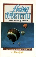 Living Consistently, When Life Goes Up and Down: A Devotional Study of the Christian Life J. Allen Blair
