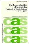 On the Production of Knowledge: Fieldwork in South Gujarat, 1971-1991  by  Hein Streefkerk