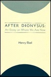 After Dionysus: An Essay on Where We Are Now Henry Ebel