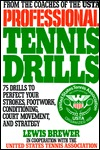 Professional Tennis Drills: 75 Drills to Perfect Your Strokes, Footwork, Conditioning, Court Movement, and Strategy Lewis Brewer