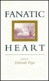 Fanatic Heart: Poems  by  Deborah Pope