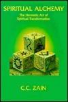 Spiritual Alchemy: The Hermetic Art of Spiritual Transformation C.C. Zain