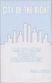 City of the Right: Urban Applications of American Conservative Thought Gerald L. Houseman