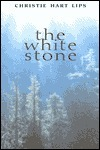 The White Stone  by  Christie Hart Lips