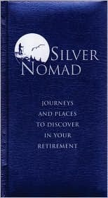 Silver Nomad: Journeys and Places to Discover in Your Retirement Eric Chaline