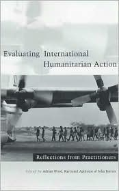Evaluating International Humanitarian Action: Reflections from Practitioners  by  Adrian Wood