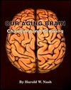 Our Aging Brain: Changing and Growing  by  Harold W. Nash