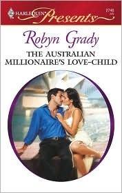 The Australian Millionaires Love-Child (One Night Baby) (Harlequin Presents, #2746) Robyn Grady