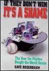 If They Dont Win Its a Shame: The Year the Marlins Bought the World Series  by  Dave Rosenbaum