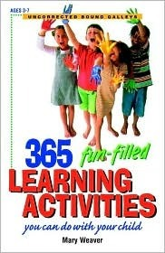 365 Fun-Filled Learning Activities: You Can Do with Your Child  by  Mary S. Weaver