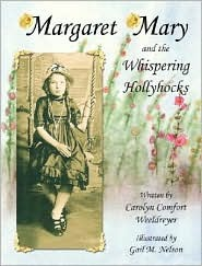 Margaret Mary and the Whispering Hollyhocks  by  Carolyn C. Weeldreyer
