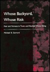 Whose Backyard, Whose Risk: Fear And Fairness In Toxic And Nuclear Waste Siting  by  Michael B. Gerrard