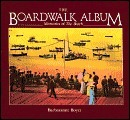 The Boardwalk Album: Memories of the Beach  by  Barbaranne Boyer