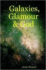 Galaxies, Glamour & God  by  James         Stewart