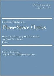 Selected Papers On Phase Space Optics Markus Testorf