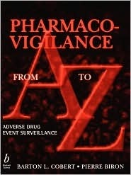 Pharmaco-Vigilance from A to Z: Adverse Drug Event Surveillance  by  Barton L. Cobert