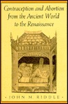 Contraception and Abortion from the Ancient World to the Renaissance: , John M. Riddle
