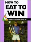 How to eat to win  by  Barbara J. Patten