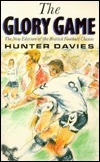 The Glory Game A Year in the Life of Tottenham Hotspur Hunter Davies
