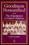 Goodness Personified: The Emergence of Gifted Children Leslie Margolin