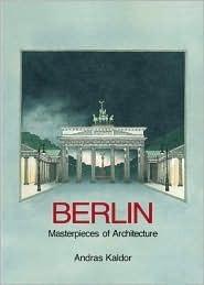 Berlin: Masterpieces of Architecture Andras Kaldor