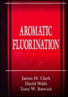 Aromatic Fluorination  by  James H. Clark