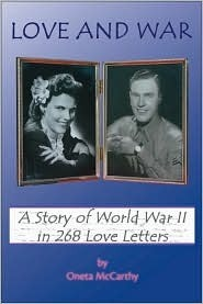 Love and War: A Story of World War II in 268 Love Letters  by  Oneta McCarthy