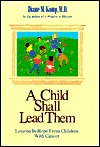 A Child Shall Lead Them: Lessons in Hope from Children with Cancer  by  Diane M. Komp