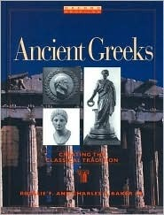 Ancient Greeks: Creating the Classical Tradition  by  Rosalie F. Baker