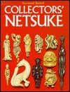 Collectors Netsuke  by  Raymond Bushell