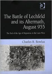 The Battle of Lechfeld and Its Aftermath, August 955: The End of the Age of Migrations in the Latin West Charles R. Bowlus