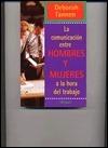 Comunicacion Entre Hombres y Mujeres a la Ho  by  Deborah Tannen