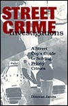 Street Crime Investigations: A Street Cops Guide to Solving Felony Crimes  by  Donovan Jacobs